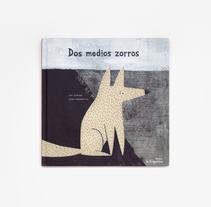 Dos medios zorros. Un proyecto de Ilustración de Leire Salaberria - Lunes, 26 de mayo de 2014 00:00:00 +0200