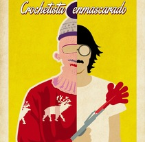 Crochetista enmascarado. Un proyecto de Diseño, Ilustración y Diseño gráfico de Fernando Fernández Torres - Martes, 28 de enero de 2014 00:00:00 +0100