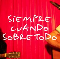 Siempre, cuando, sobretodo.... Um projeto de Música e Áudio e Cinema, Vídeo e TV de Gonzalo Dubón Bayarri - 24-07-2014