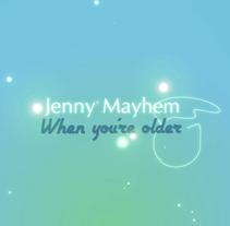 'When you're older' by Jenny Mayhem. Video-lyrics.. A Animation project by José Manuel Ríos Valiente - Apr 11 2012 12:00 AM