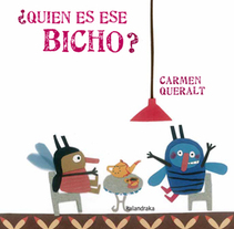 ¿Quién es ese bicho? Kalandraka. A Illustration project by Carmen Queralt - 03.12.2015