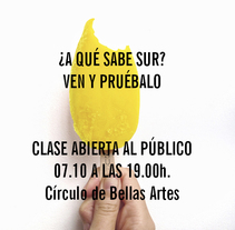 ¿A qué sabe SUR? Ven y pruébalo: clase abierta al público. A Design, Illustration, Music, Audio, Installations, Photograph, Film, Video, TV, Animation, Architecture, Art Direction, Br, ing, Identit, Crafts, Curation, Editorial Design, Education, Fashion, Fine Art, Graphic Design, Painting, Product Design, Sculpture, Set Design, T, pograph, Web Design, Web Development, Writing, Collage, Film, and Video project by SUR Escuela de Profesiones Artísticas  - 04-10-2015