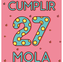 ¡Cumplir 27 mola!. A Illustration, and Graphic Design project by Ana Bustos Fernández         - 05.03.2016