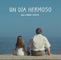 Un día hermoso. A Film, Video, and TV project by Mariadel Villaespesa         - 15.09.2014
