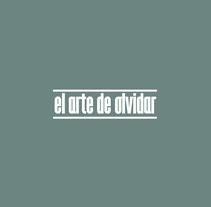 Largometraje El Arte De Olvidar (2017). A Film, Video, TV, and Film project by Enrique Rambal Garralón         - 06.11.2016